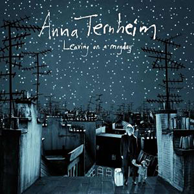 Anna Ternheim - Leaving On A Mayday - 08/04/09